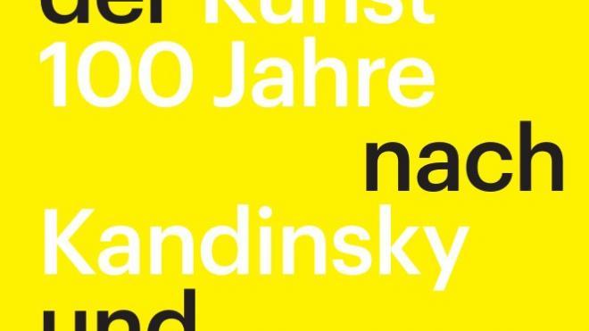 Über das Geistige in der Kunst, 100 Jahre nach Kandinsky und Malewitsch
